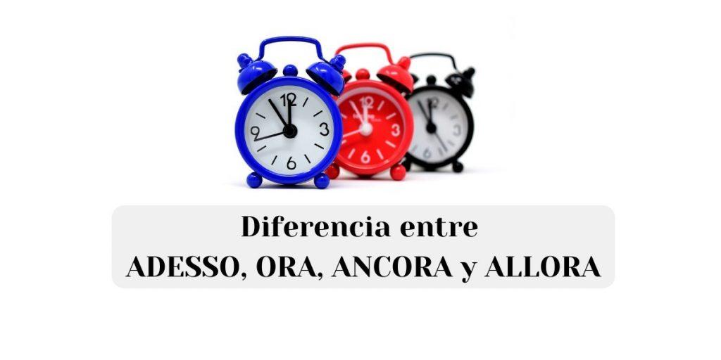 Diferencia entre ADESSO, ORA, ANCORA y ALLORA