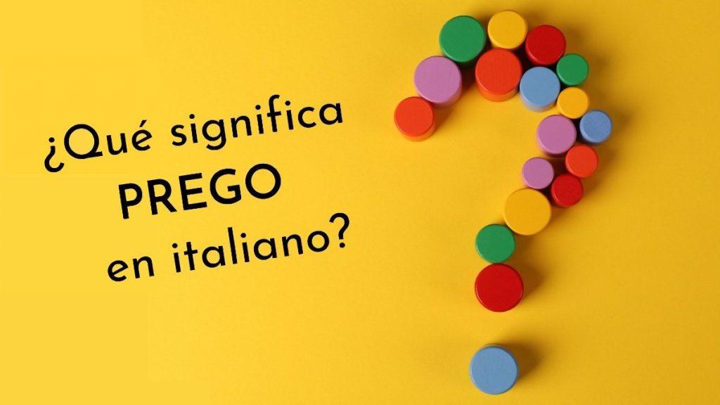 ¿Qué significa «prego» en italiano?